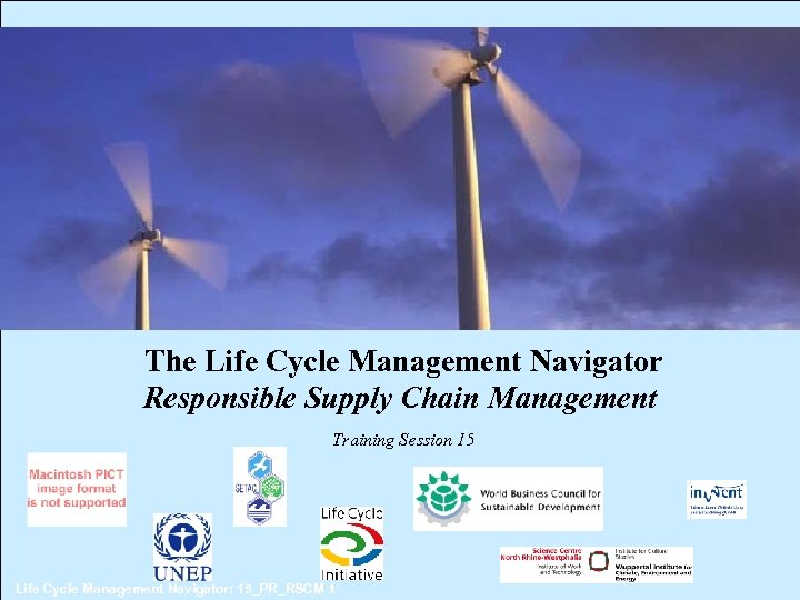The Life Cycle Management Navigator Responsible Supply Chain Management Training Session 15 Life Cycle