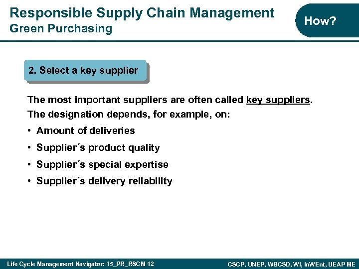 Responsible Supply Chain Management Green Purchasing How? 2. Select a key supplier The most