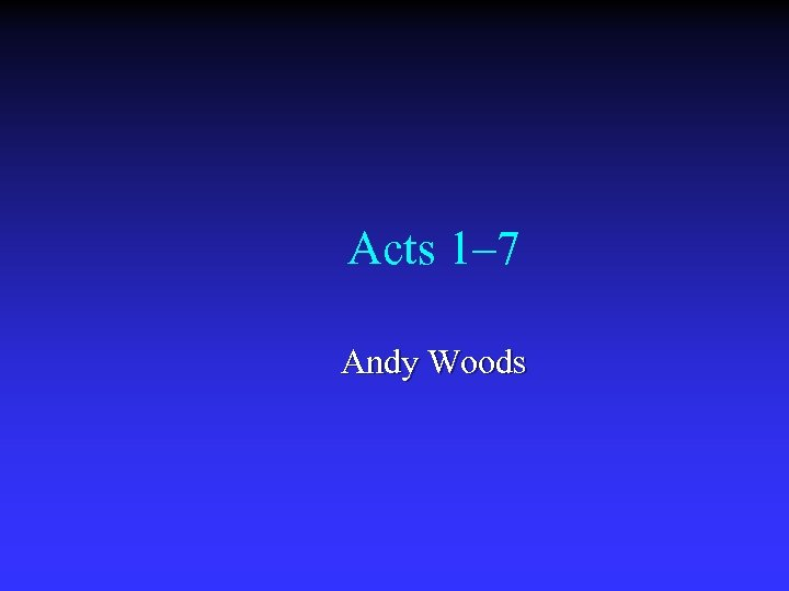 Acts 1– 7 Andy Woods