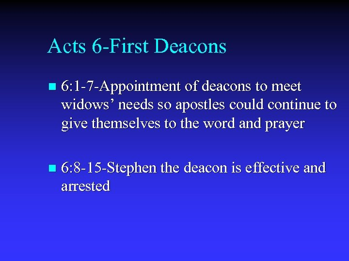 Acts 6 -First Deacons n 6: 1 -7 -Appointment of deacons to meet widows'