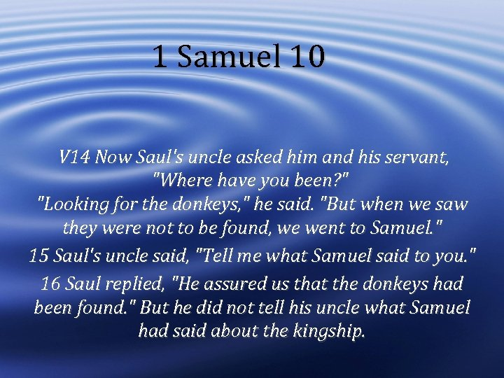 1 Samuel 10 V 14 Now Saul's uncle asked him and his servant,