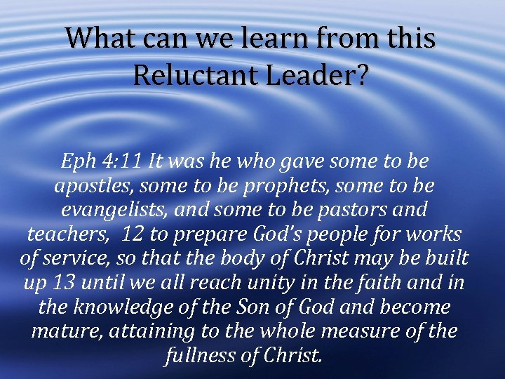 What can we learn from this Reluctant Leader? Eph 4: 11 It was he