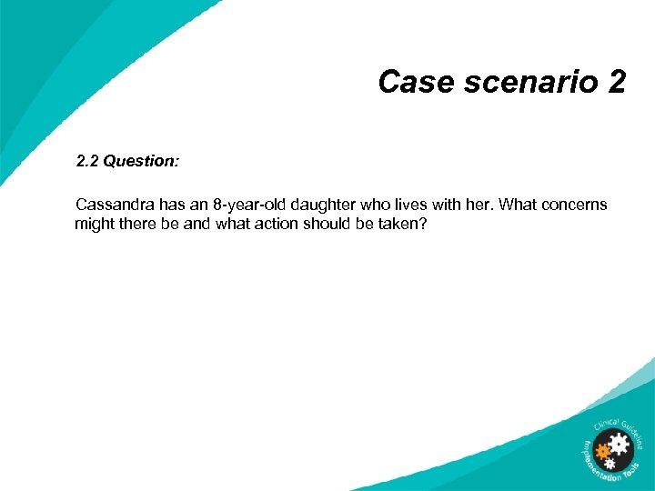 Case scenario 2 2. 2 Question: Cassandra has an 8 -year-old daughter who lives