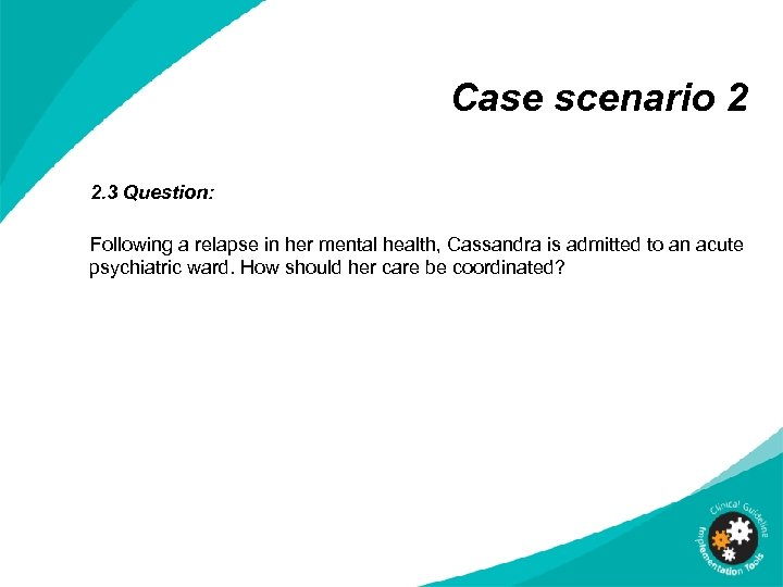 Case scenario 2 2. 3 Question: Following a relapse in her mental health, Cassandra