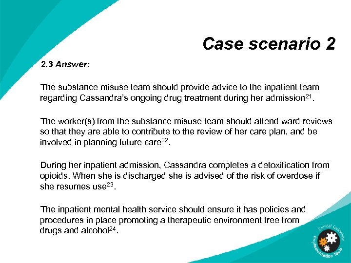 Case scenario 2 2. 3 Answer: The substance misuse team should provide advice to