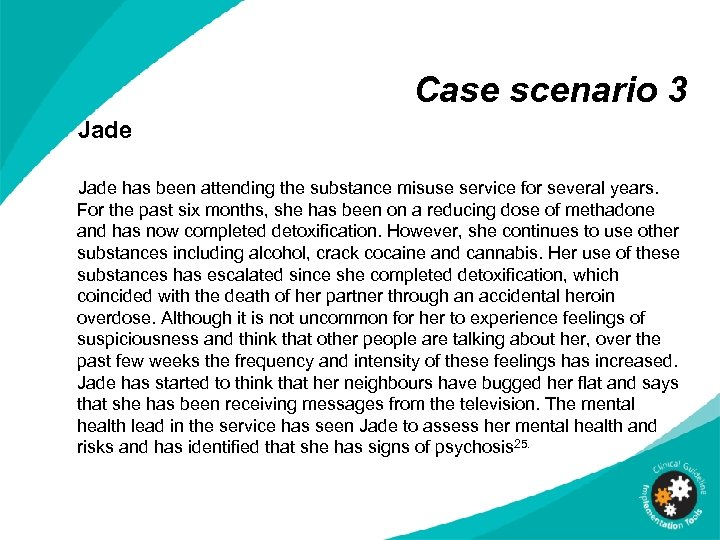 Case scenario 3 Jade has been attending the substance misuse service for several years.