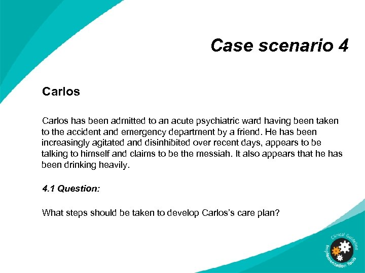 Case scenario 4 Carlos has been admitted to an acute psychiatric ward having been