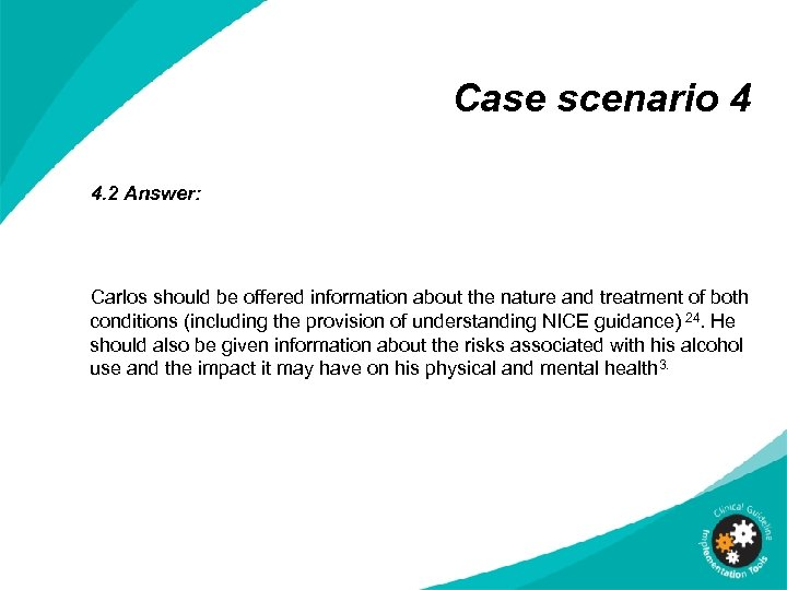 Case scenario 4 4. 2 Answer: Carlos should be offered information about the nature