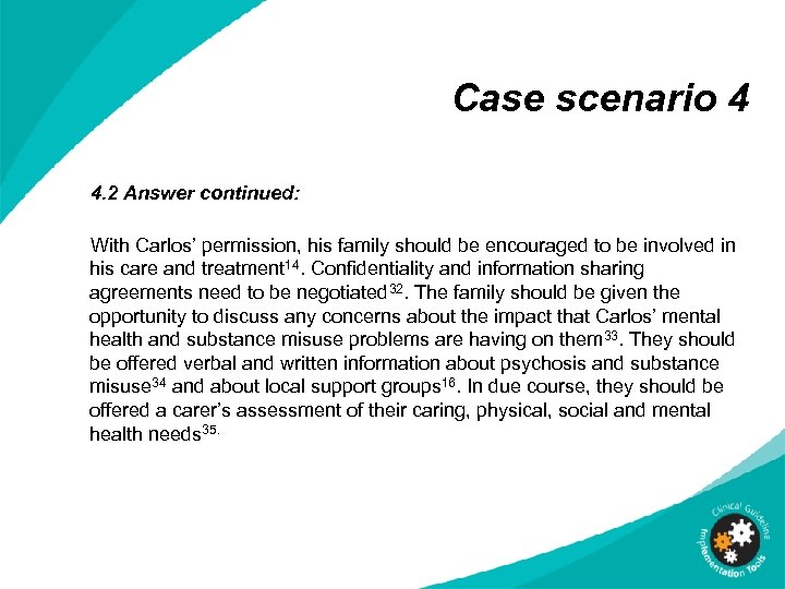 Case scenario 4 4. 2 Answer continued: With Carlos' permission, his family should be