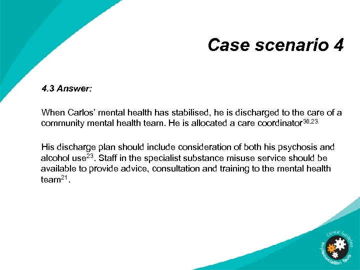 Case scenario 4 4. 3 Answer: When Carlos' mental health has stabilised, he is
