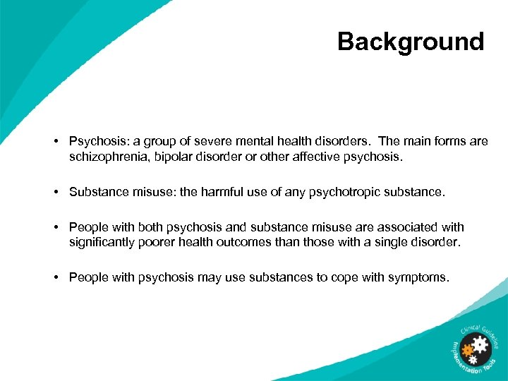 Background • Psychosis: a group of severe mental health disorders. The main forms are