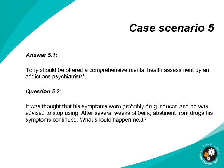 Case scenario 5 Answer 5. 1: Tony should be offered a comprehensive mental health