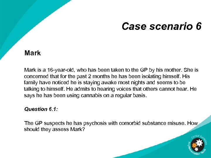 Case scenario 6 Mark is a 16 -year-old, who has been taken to the
