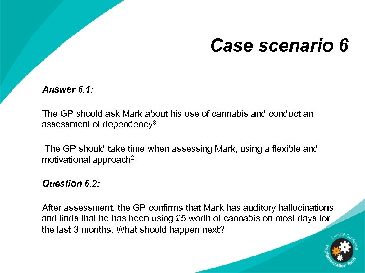 Case scenario 6 Answer 6. 1: The GP should ask Mark about his use