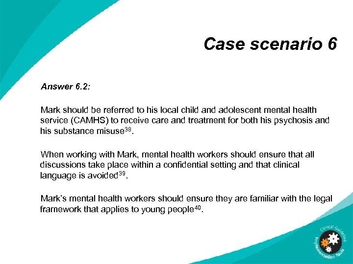 Case scenario 6 Answer 6. 2: Mark should be referred to his local child