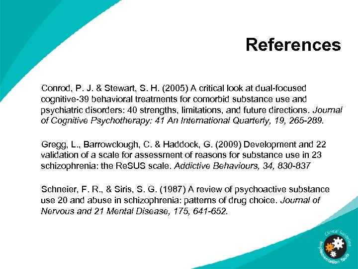 References Conrod, P. J. & Stewart, S. H. (2005) A critical look at dual-focused