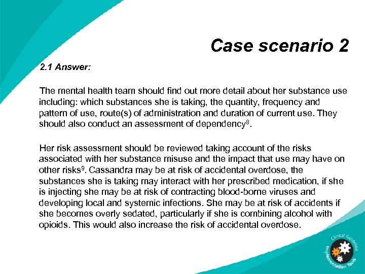 Case scenario 2 2. 1 Answer: The mental health team should find out more