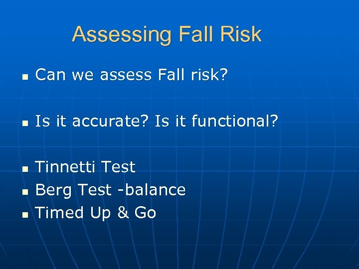 Assessing Fall Risk n Can we assess Fall risk? n Is it accurate? Is