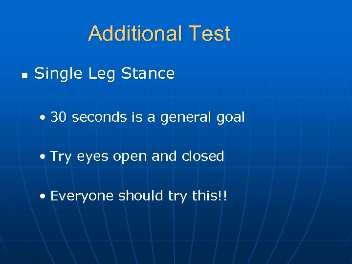 Additional Test n Single Leg Stance • 30 seconds is a general goal •