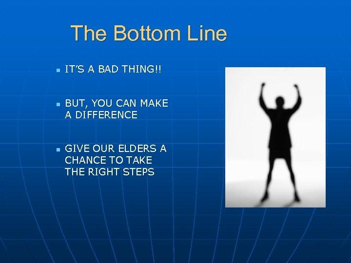 The Bottom Line n n n IT'S A BAD THING!! BUT, YOU CAN MAKE