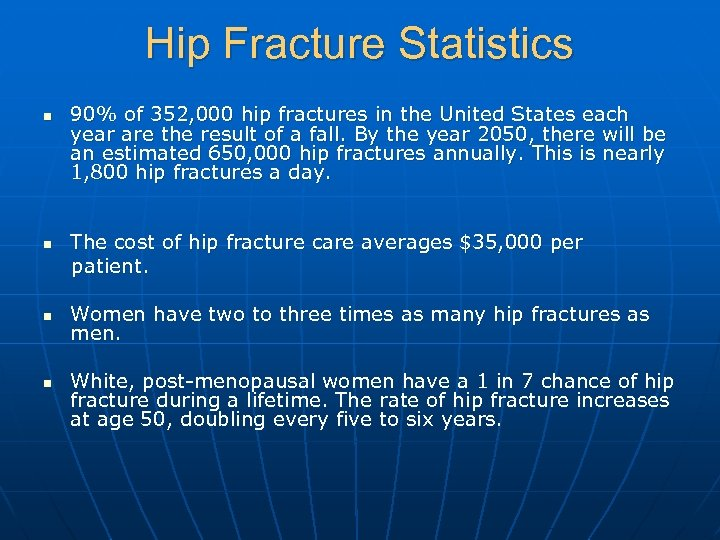 Hip Fracture Statistics n 90% of 352, 000 hip fractures in the United States