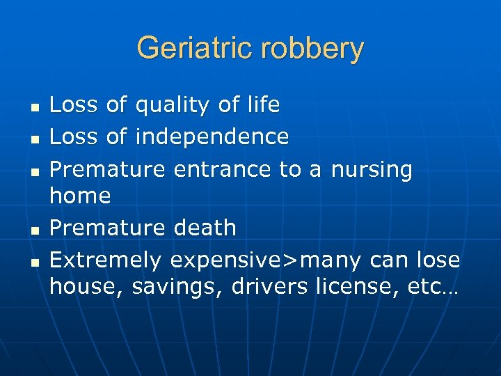 Geriatric robbery n n n Loss of quality of life Loss of independence Premature