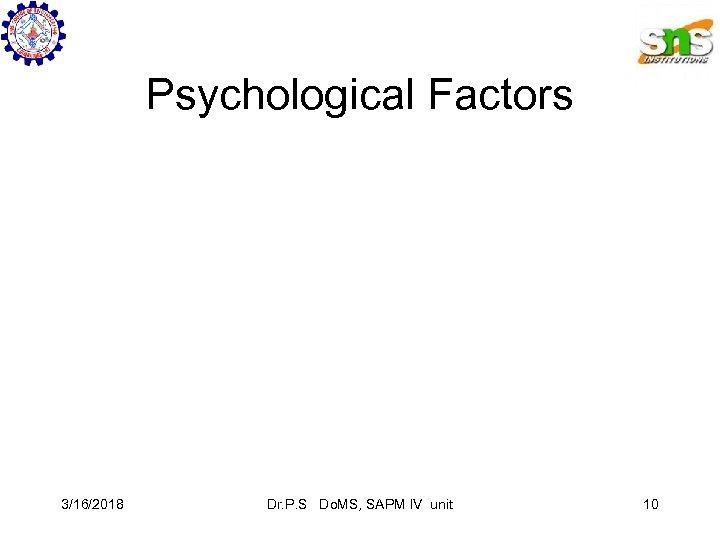 Psychological Factors 3/16/2018 Dr. P. S Do. MS, SAPM IV unit 10