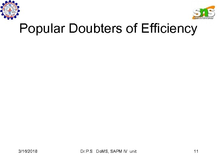 Popular Doubters of Efficiency 3/16/2018 Dr. P. S Do. MS, SAPM IV unit 11