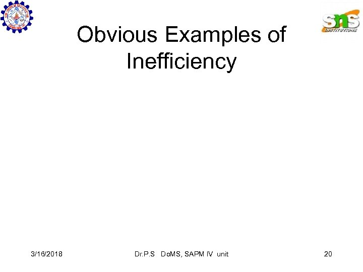 Obvious Examples of Inefficiency 3/16/2018 Dr. P. S Do. MS, SAPM IV unit 20
