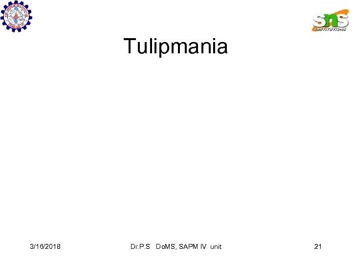 Tulipmania 3/16/2018 Dr. P. S Do. MS, SAPM IV unit 21