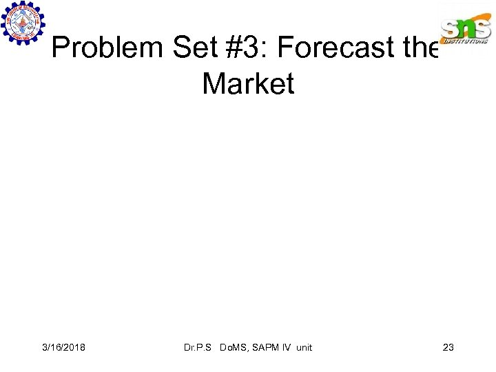 Problem Set #3: Forecast the Market 3/16/2018 Dr. P. S Do. MS, SAPM IV