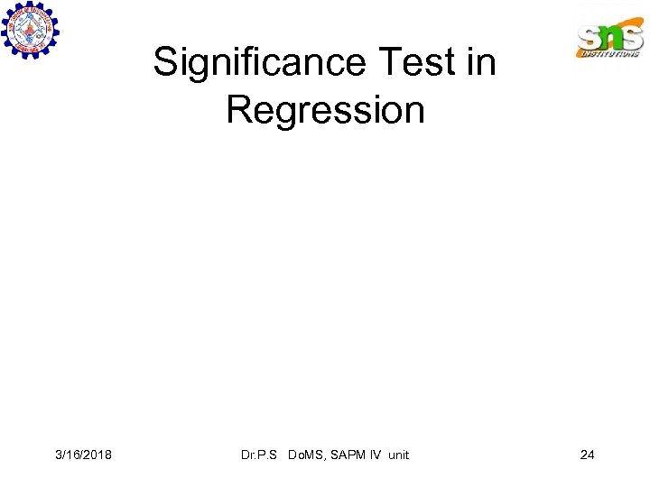 Significance Test in Regression 3/16/2018 Dr. P. S Do. MS, SAPM IV unit 24