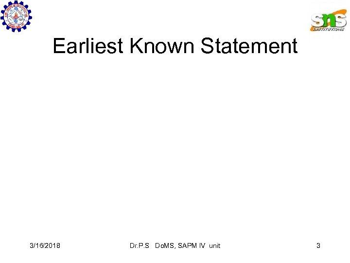 Earliest Known Statement 3/16/2018 Dr. P. S Do. MS, SAPM IV unit 3