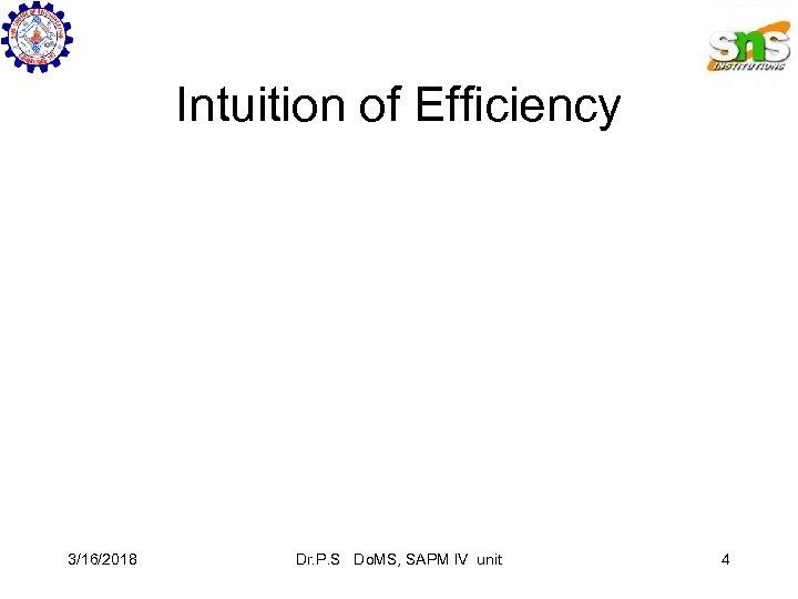 Intuition of Efficiency 3/16/2018 Dr. P. S Do. MS, SAPM IV unit 4