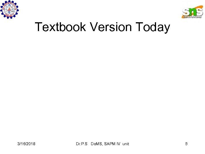 Textbook Version Today 3/16/2018 Dr. P. S Do. MS, SAPM IV unit 5