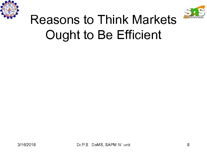 Reasons to Think Markets Ought to Be Efficient 3/16/2018 Dr. P. S Do. MS,