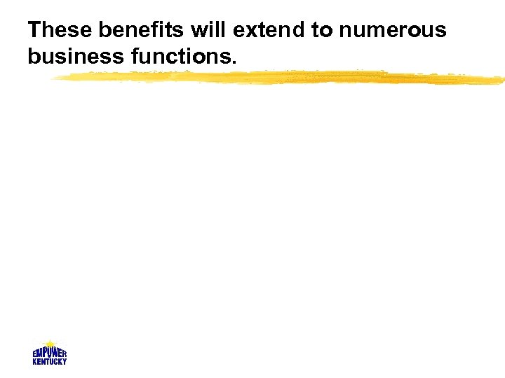 These benefits will extend to numerous business functions.