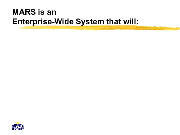 MARS is an Enterprise-Wide System that will: