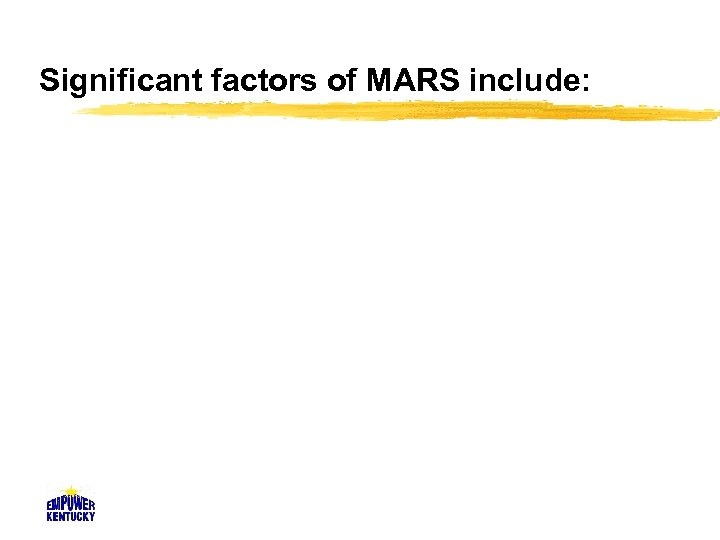 Significant factors of MARS include: