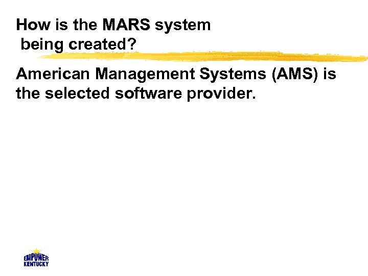 How is the MARS system being created? American Management Systems (AMS) is the selected