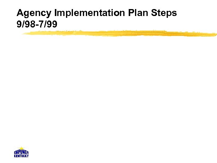 Agency Implementation Plan Steps 9/98 -7/99