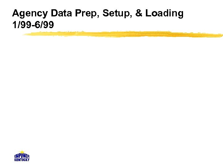 Agency Data Prep, Setup, & Loading 1/99 -6/99