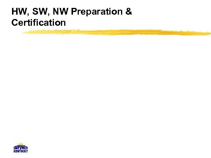 HW, SW, NW Preparation & Certification