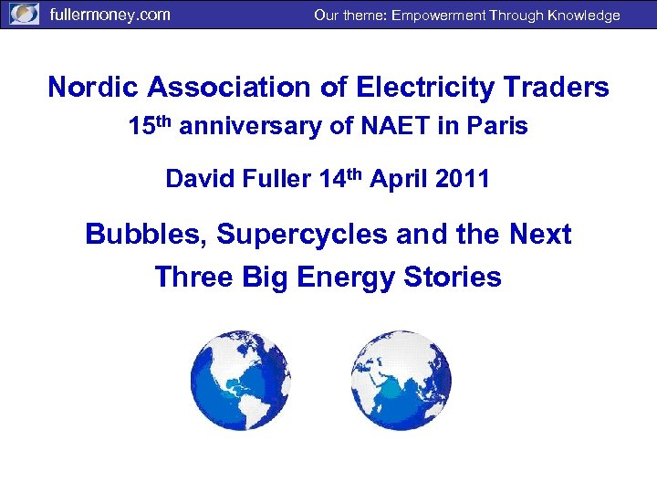 fullermoney. com Our theme: Empowerment Through Knowledge Nordic Association of Electricity Traders 15 th
