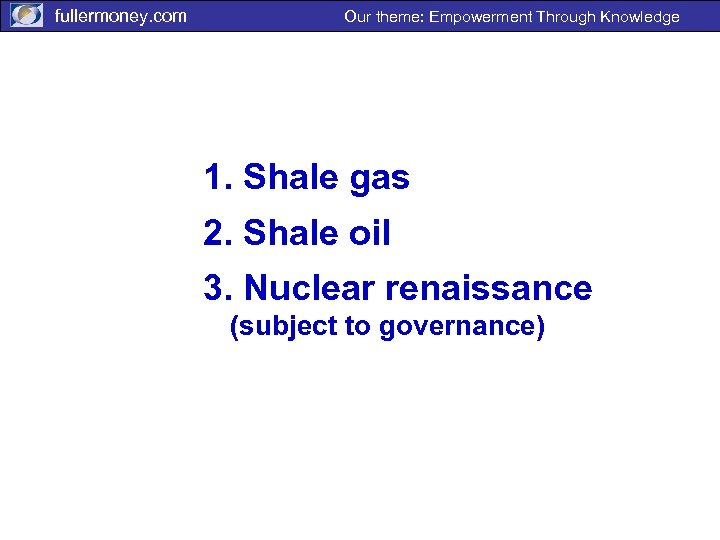 fullermoney. com Our theme: Empowerment Through Knowledge 1. Shale gas 2. Shale oil 3.