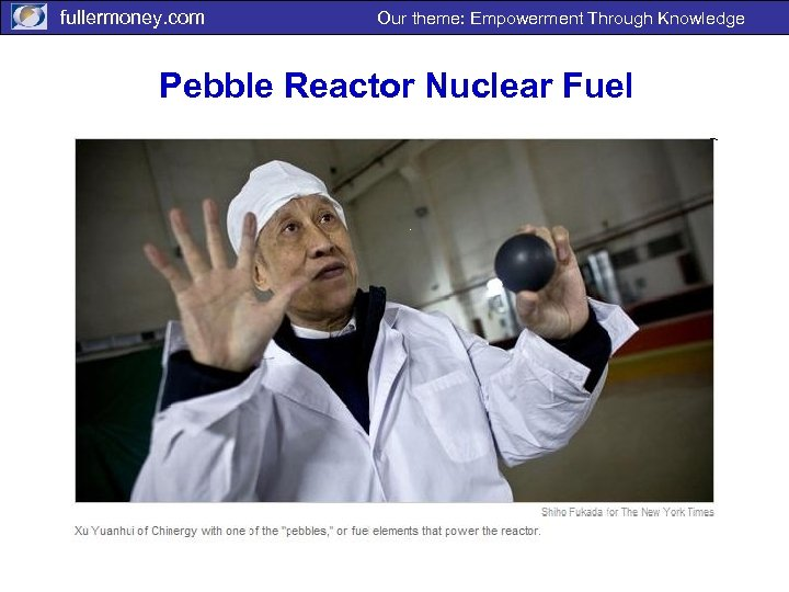 fullermoney. com Our theme: Empowerment Through Knowledge Pebble Reactor Nuclear Fuel