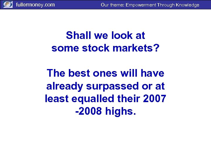 fullermoney. com Our theme: Empowerment Through Knowledge Shall we look at some stock markets?