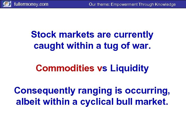 fullermoney. com Our theme: Empowerment Through Knowledge Stock markets are currently caught within a