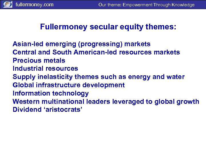 fullermoney. com Our theme: Empowerment Through Knowledge Fullermoney secular equity themes: Asian-led emerging (progressing)