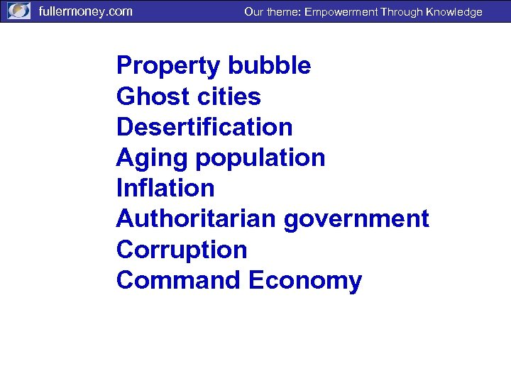 fullermoney. com Our theme: Empowerment Through Knowledge Property bubble Ghost cities Desertification Aging population